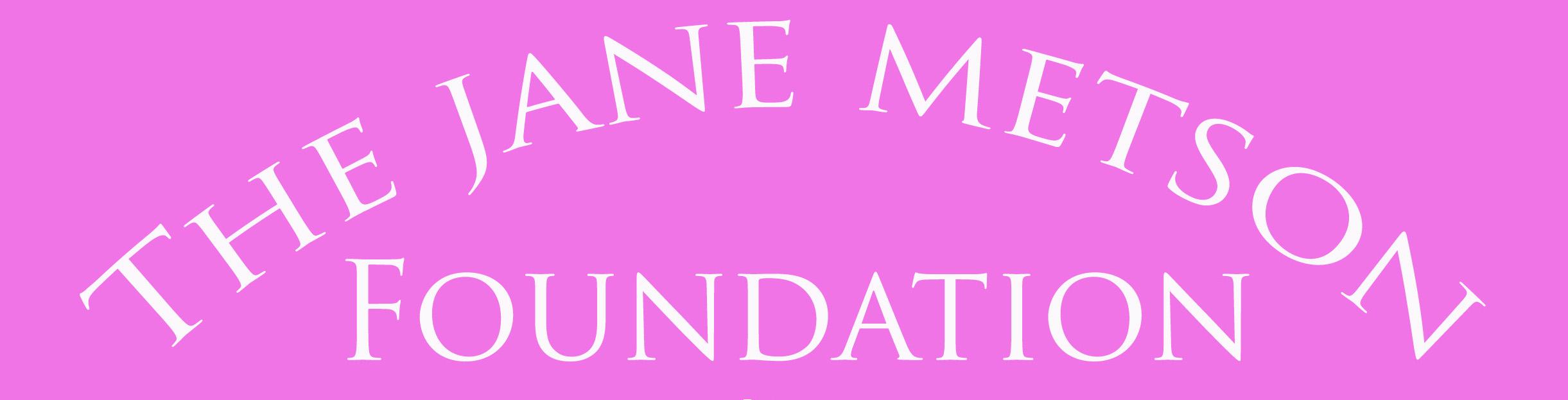 The Jane Metson Foundation